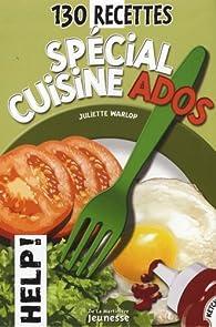 130 Recettes spécial cuisine ados par Juliette Warlop