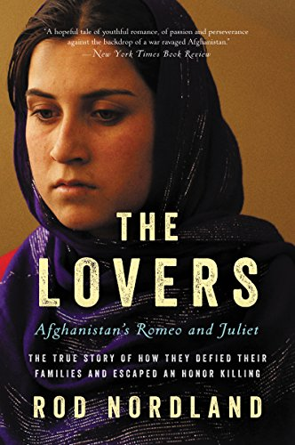 The Lovers: Afghanistan's Romeo and Juliet, the True Story of How They Defied Their Families and Escaped an Honor Killing