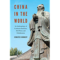 China in the World: An Anthropology of Confucius Institutes, Soft Power, and Globalization