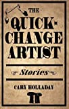 The Quick-Change Artist, Cary Holladay, 0804010935