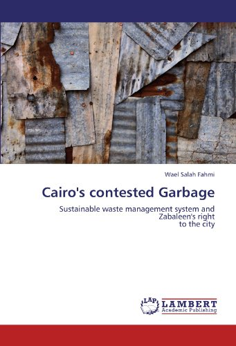 Cairo's contested Garbage: Sustainable waste management system and Zabaleen's right  to the city (Collection Management Waste Garbage)
