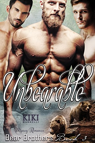 Unbearable: Bear Brothers Mpreg Romance Book 3