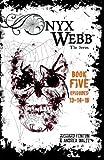 Onyx Webb: Book Five: Episodes 13, 14 & 15