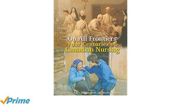 on all frontiers four centuries of canadian nursing