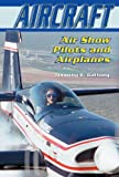 Air Show Pilots and Airplanes, Timothy R. Gaffney, 076601570X