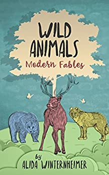 Wild Animals: Modern Fables (Wild Life of the Upper Midwest) by [Winternheimer, Alida]