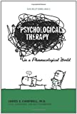 Psychological Therapy in A Pharmacological World, James E. Campbell, 1456754297