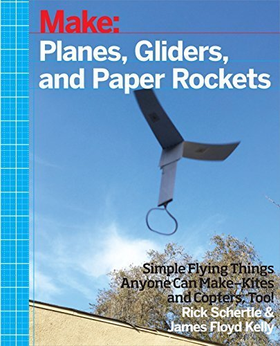 Planes, Gliders and Paper Rockets: Simple Flying Things Anyone Can Make--Kites and Copters, Too! by Rick Schertle (2015-11-09)
