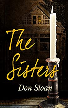 The Sisters: A Mystery of Good and Evil, Horror and Suspense by [Sloan, Don]