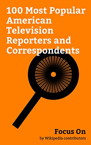 Focus On: 100 Most Popular American Television Reporters and Correspondents: Anderson Cooper, Maria Shriver, Jenna Bush Hager, Dan Rather, Chelsea Clinton, ... Tapper, Tamron Hall, Geraldo Rivera, etc.