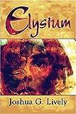 Elysium, Joshua G. Lively, 1604415940