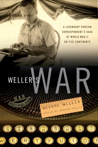Read Online Weller's War: A Legendary Foreign Correspondent's Saga of World War II on Five Continents pdf epub