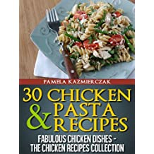30 Chicken and Pasta Recipes (Fabulous Chicken Dishes – The Chicken Recipes Collection Book 2)