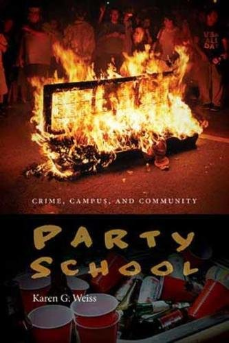 Party School: Crime, Campus, and Community (Northeastern Series on Gender, Crime, and Law)