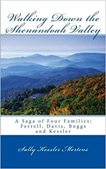 Walking Down the Shenandoah Valley: A Saga of Four Families: Ferrell, Davis, Boggs and Kessler by Sally Kessler Mertens (2015-05-30)