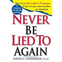 Never Be Lied To Again: How To Get The Truth In 5 Minutes Or Less In Any Conversation