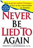 Never Be Lied to Again: How to Get the Truth In 5 Minutes Or Less In Any Conversation Or Situation