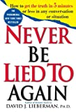 : Never Be Lied to Again: How to Get the Truth In 5 Minutes Or Less In Any Conversation Or Situation