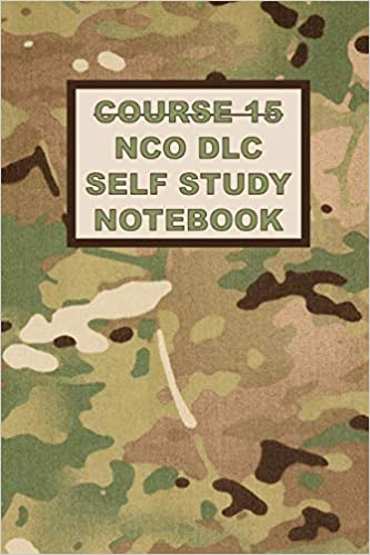 Course 15 NCO DLC Self Study Notebook NCO Guide For The New