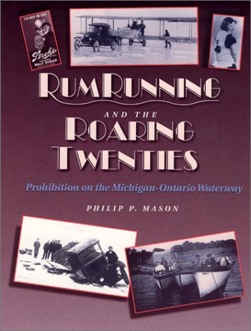 Rum Running and the Roaring Twenties: Prohibition on the Michigan-Ontario Waterway (Great Lakes Books Series)