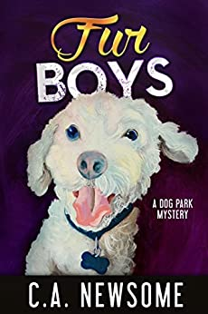 Fur Boys: A Dog Park Mystery (Lia Anderson Dog Park Mysteries Book 6) by [Newsome, C. A.]