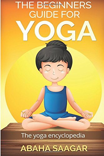 The Beginners Guide to Yoga: The Yoga Encyclopedia: Amazon ...