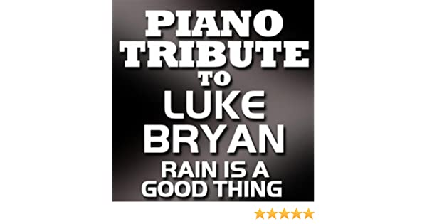 Rain is a good thing luke bryan free mp3 download.