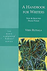 A Handbook for Writers: New & Selected Prose Poems (Marie Alexander Poetry Series)