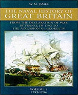 The Naval History of Great Britain: v.1: From the Declaration of War by France in 1793 to the Accession of George IV: Vol 1