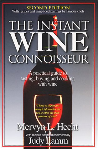 The Instant Wine Connoisseur, 2nd Edition, with Wine-Food Pairings & Recipes by Famous Chefs by Mervyn L. Hecht, Judy Lamm