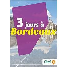 3 jours à Bordeaux: Des cartes, des bons plans et les itinéraires indispensables (French Edition)