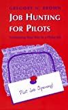 Job Hunting for Pilots : Networking Your Way to a Flying Job, Brown, Gregory N., 0813824133