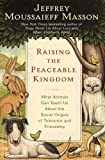 Raising the Peaceable Kingdom, Jeffrey Moussaieff Masson, 0345466136