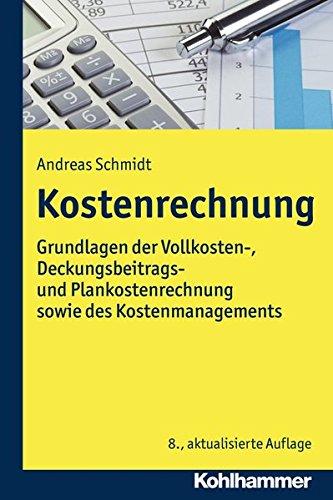 Kostenrechnung: Grundlagen der Vollkosten-, Deckungsbeitrags- und Plankostenrechnung sowie des Kostenmanagements Taschenbuch – 19. April 2017 Andreas Schmidt Kohlhammer W. GmbH 3170321757