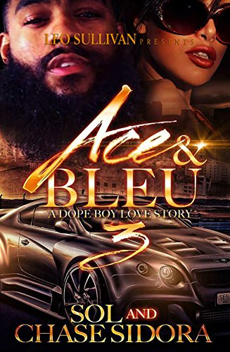 Ace and Bleu III: A Dope Boy Love Story by [Sol, Sidora, Chase]