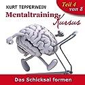 Das Schicksal formen (Mentaltraining-Kursus - Teil 4) Hörbuch von Kurt Tepperwein Gesprochen von: Kurt Tepperwein
