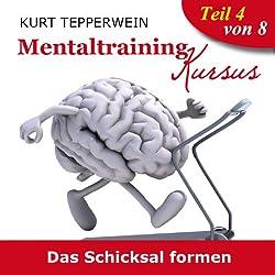 Das Schicksal formen (Mentaltraining-Kursus - Teil 4)