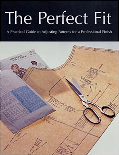 Perfect Fit A Practical Guide To Adjusting Sewing Patterms For A