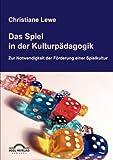 Das Spiel in der Kulturpädagogik, Christiane Lewe, 3868151400