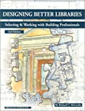 Designing Better Libraries : Selecting and Working with Building Professionals, McCarthy, Richard C., 1579500447