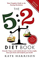 The 5:2 Diet Book: Feast for 5 Days a Week and Fast for 2 to Lose Weight, Boost Your Brain and Transform Your Health (English Edition)