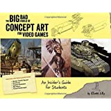 The Big Bad World of Concept Art for Video Games: An Insider's Guide for Beginners