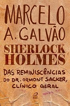Sherlock Holmes - Das reminiscências do Dr. Ormond Sacker, clínico geral por [Galvão, Marcelo A.]