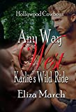 ANY WAY WEST: Karlie's Wild Ride (Hollywood Cowboys Book 1)