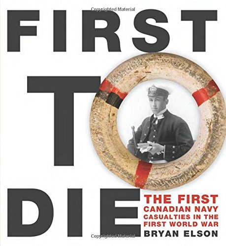 1st To Die (First to Die: The First Canadian Navy Casualties in the First World War (Formac Illustrated History))