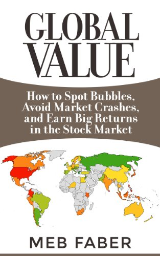 Global Value: How to Spot Bubbles, Avoid Market Crashes, and Earn Big Returns in the Stock Market