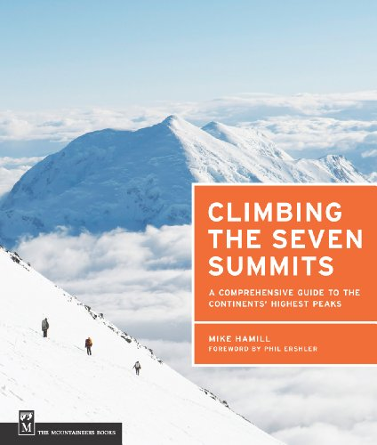 Dick Bass - Climbing the Seven Summits: A Comprehensive Guide to the Continents' Highest Peaks
