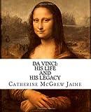 Da Vinci: His Life and His Legacy, Catherine Jaime, 1453820965