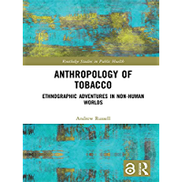 Anthropology of Tobacco [Open Access]: Ethnographic Adventures in Non-Human Worlds (English Edition)