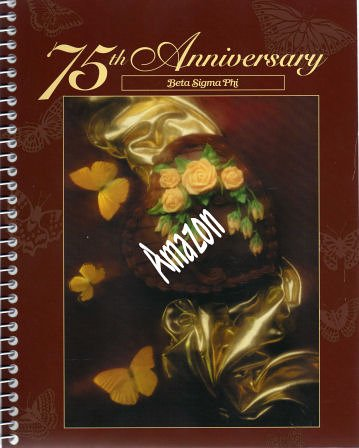 75th Anniversary Beta Sigma Phi (A Cookbook Celebrating 75 Years of Life, Learning and Friendship)